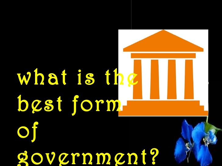 what is thebest formofgovernment?