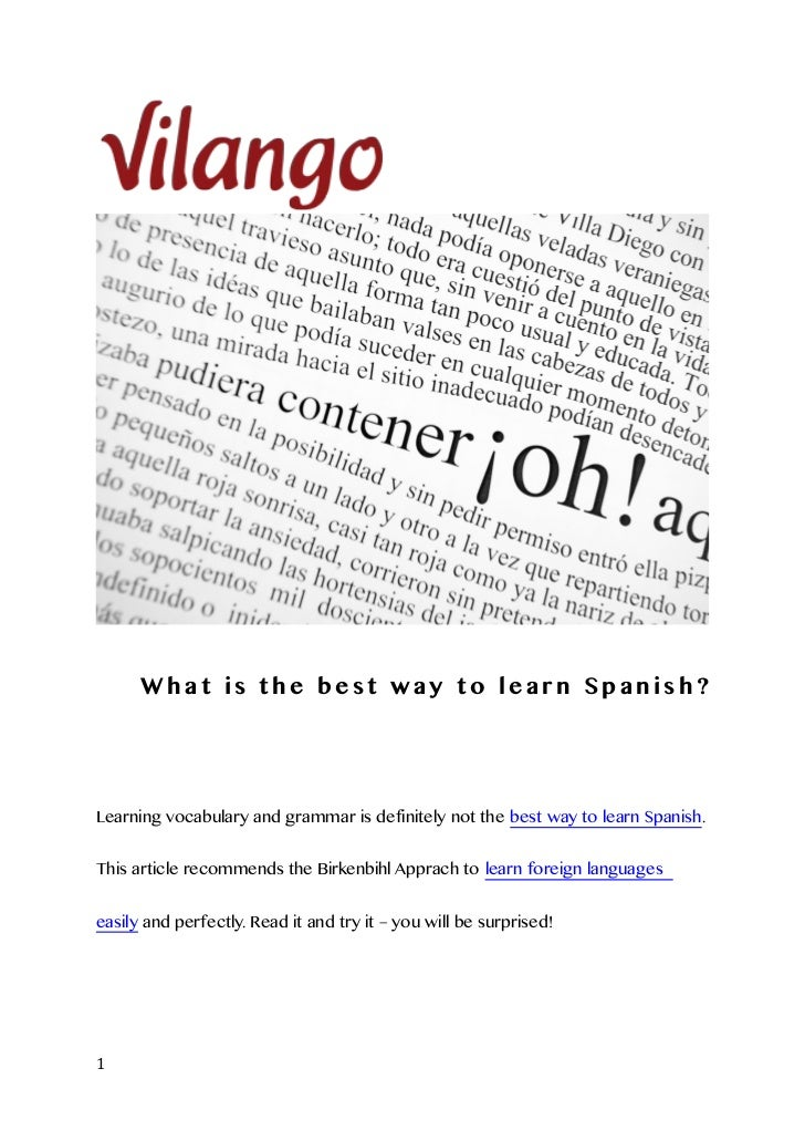 What is the best way to learn Spanish?Learning vocabulary and grammar is definitely not the best way to learn Spanish.This...