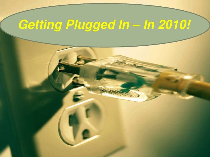 Getting Plugged In – In 2010!<br />