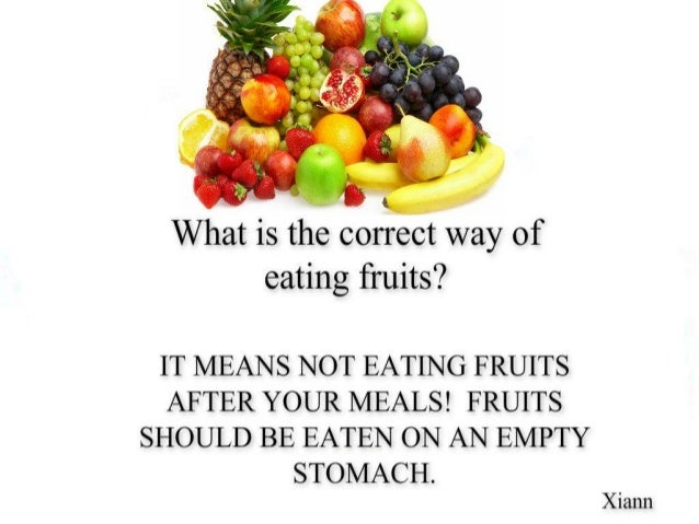 What is the correct way of eating fruits