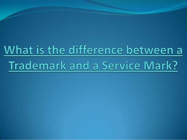 WHAT IS SERVICE MARK? Any word, name, symbol, or device, or any combination thereof, used by a person to identify and dis...