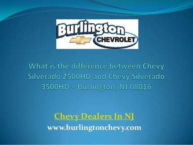 What is the difference between Chevy Silverado 2500HD and Chevy Silverado 3500HD – Burlington, NJ 08016