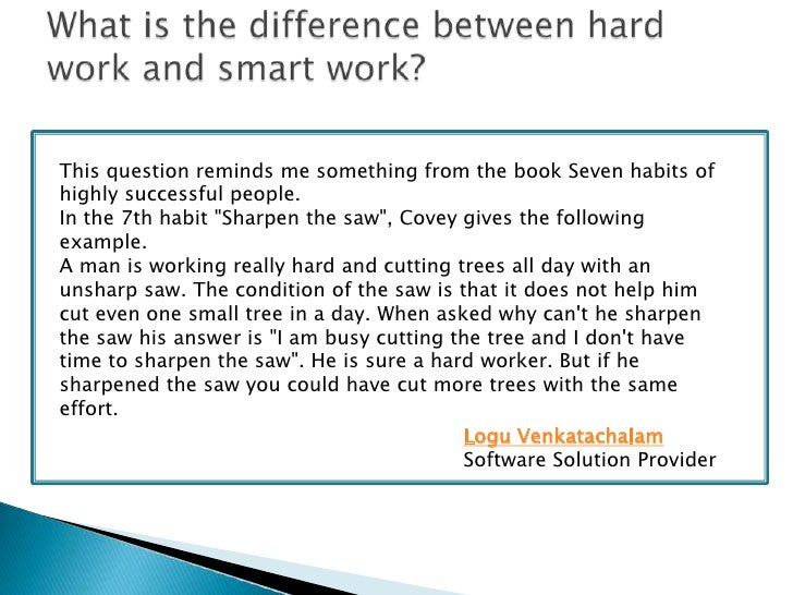 essay on hard work or smart work According to me hardwork is important but smart work is also necessary  because in todays competitive world the person with the combination.