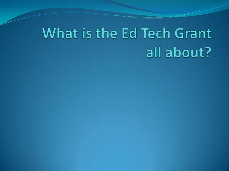 What is the Ed Tech Grant all about?<br />