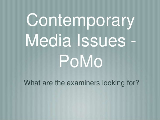 Contemporary Media Issues - PoMo What are the examiners looking for?