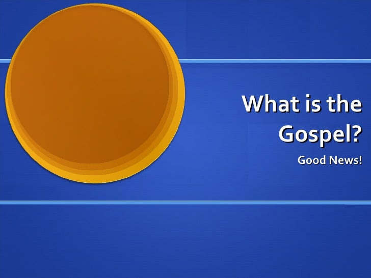 What is the Gospel? Good News!