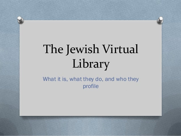 The Jewish Virtual     LibraryWhat it is, what they do, and who they                 profile