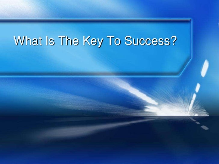 What Is The Key To Success?