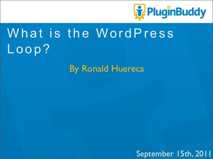 What is the WordPress Loop?       By Ronald Huereca         September 15th, 2011