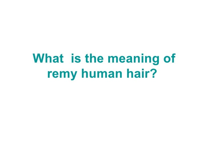 What  is the meaning of remy human hair?