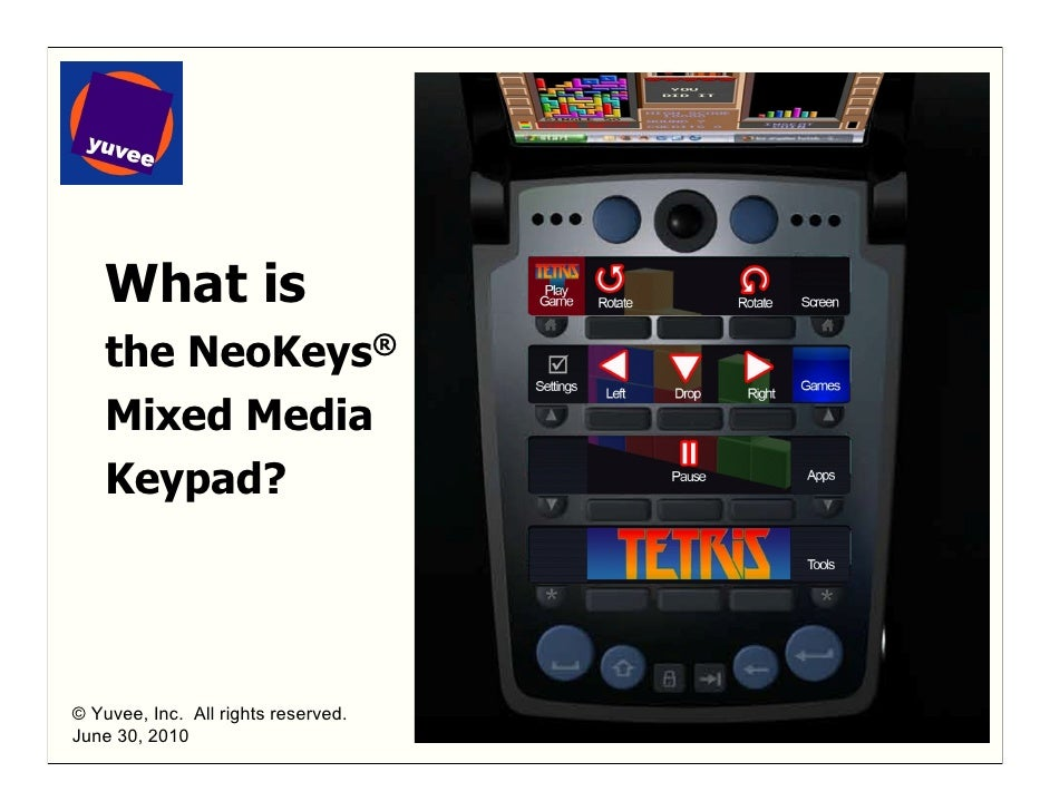 What is     the NeoKeys®     Mixed Media     Keypad?     © Yuvee, Inc. All rights reserved.   1 June 30, 2010