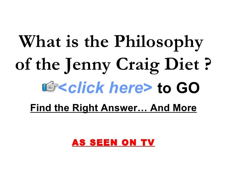 What is the Philosophy of the Jenny Craig Diet ?       <click here> to GO  Find the Right Answer… And More           AS SE...