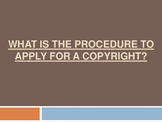WHAT IS THE PROCEDURE TO APPLY FOR A COPYRIGHT?