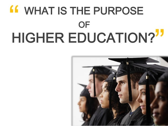 What is the purpose of higher education