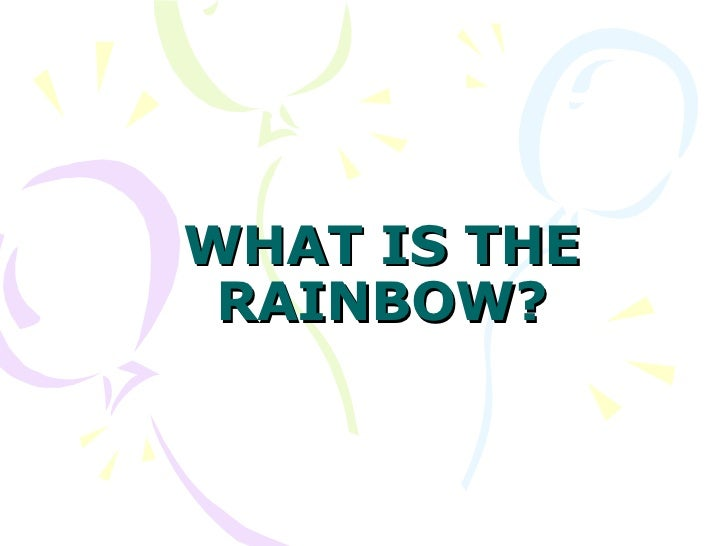 What is the rainbow?