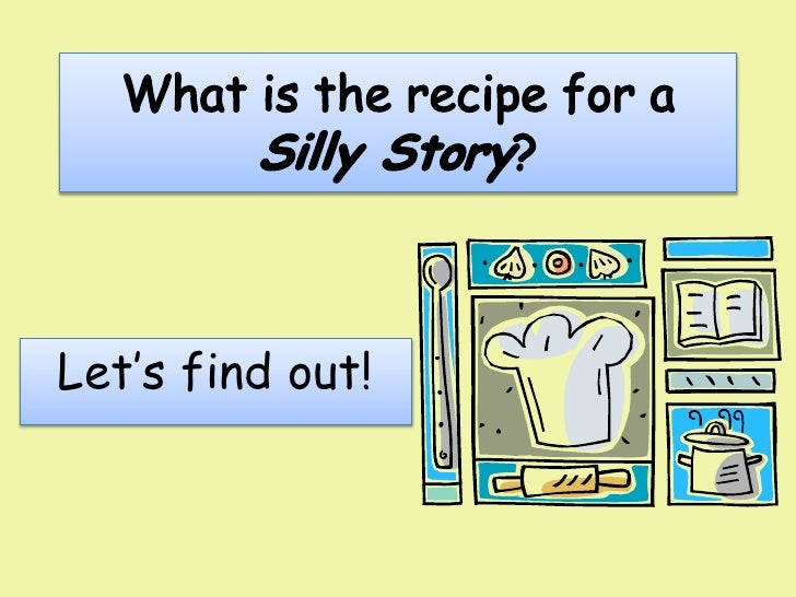 What is the recipe for a silly story