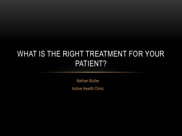What is the right treatment for your patient?