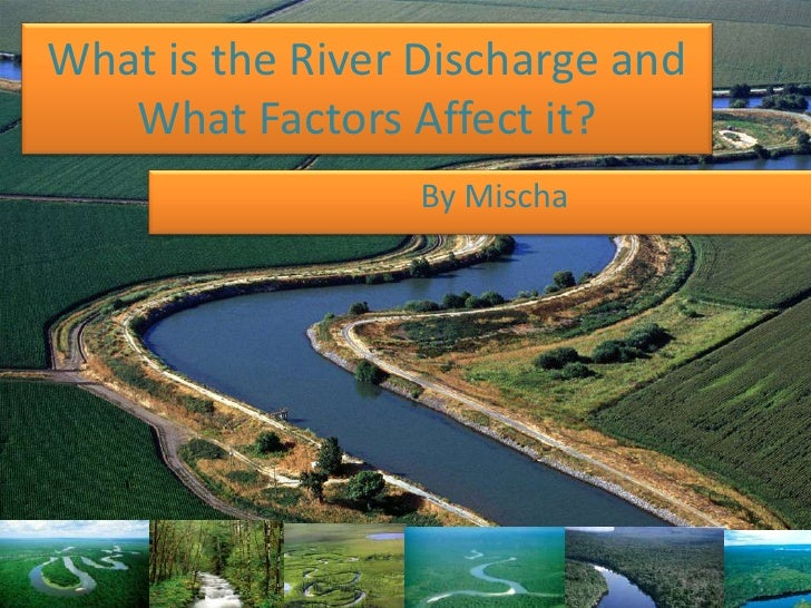What is the River Discharge and   What Factors Affect it?                  By Mischa