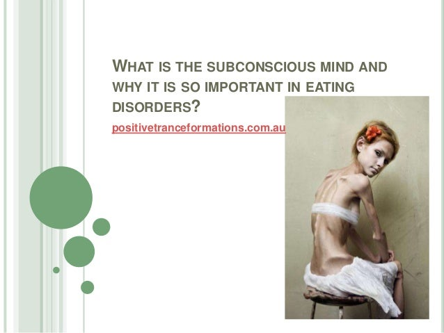 WHAT IS THE SUBCONSCIOUS MIND ANDWHY IT IS SO IMPORTANT IN EATINGDISORDERS?positivetranceformations.com.au