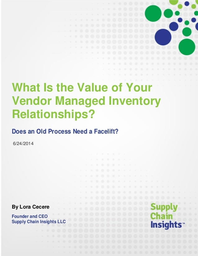 What Is the Value Proposition of Vendor Managed Inventory Relationships? Does an Old Process Need a Facelift? - 24 JUNE 2014