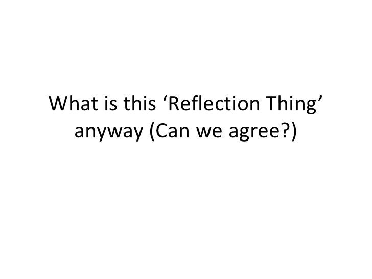 What is this 'Reflection Thing' anyway (Can we agree?)