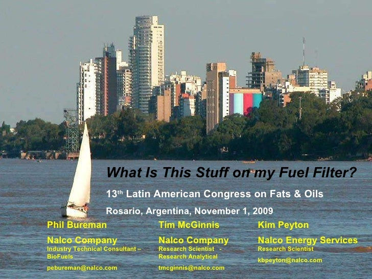 Phil Bureman Nalco Company Industry Technical Consultant – BioFuels [email_address] What Is This Stuff on my Fuel Filter? ...