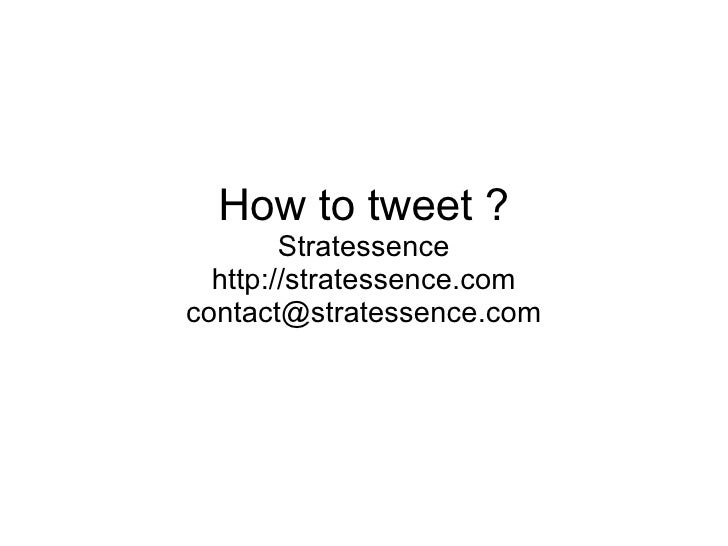How to tweet ? Stratessence http://stratessence.com [email_address]
