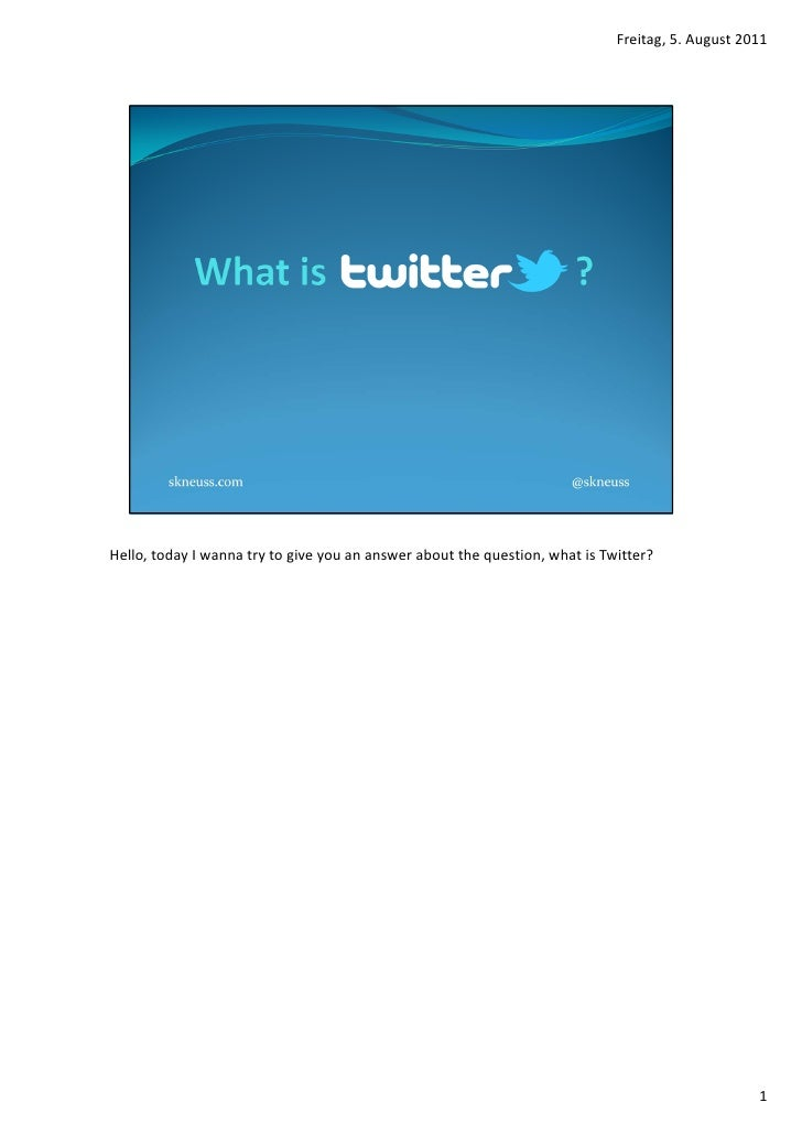 Freitag, 5. August 2011Hello, today I wanna try to give you an answer about the question, what is Twitter?                ...