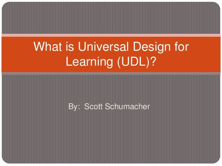 What is Universal Design for     Learning (UDL)?      By: Scott Schumacher