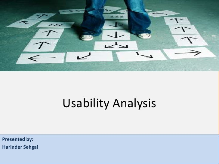 Usability Analysis  Presented by: Harinder Sehgal