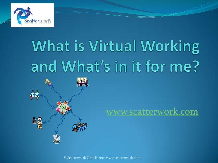 Whatis Virtual Workingand What's in it for me?<br />www.scatterwork.com<br />© Scatterwork GmbH 2010<br />1<br />