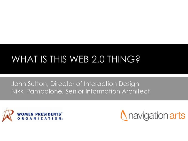 WHAT IS THIS WEB 2.0 THING?<br />John Sutton, Director of Interaction Design<br />Nikki Pampalone, Senior Information Arch...