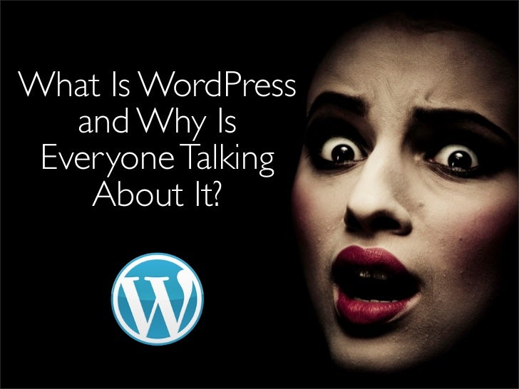 What Is WordPress and Why Is Everyone Talking About It