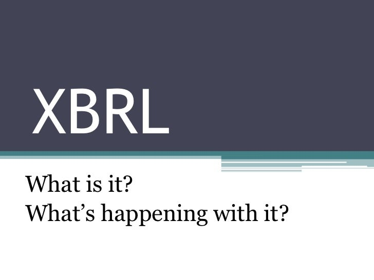 "XBRLWhat is it?What""s happening with it?"