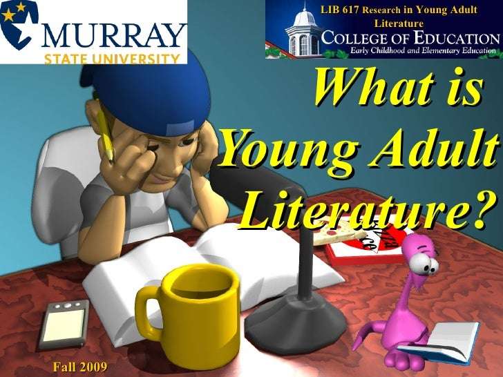 What is  Young Adult Literature? LIB 617  Research  in Young Adult Literature Fall 2009