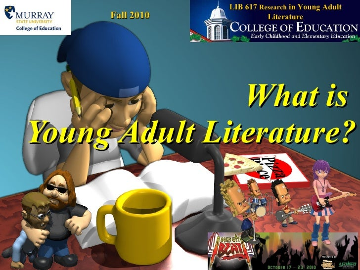 What is  Young Adult Literature? LIB 617  Research  in Young Adult Literature Fall 2010