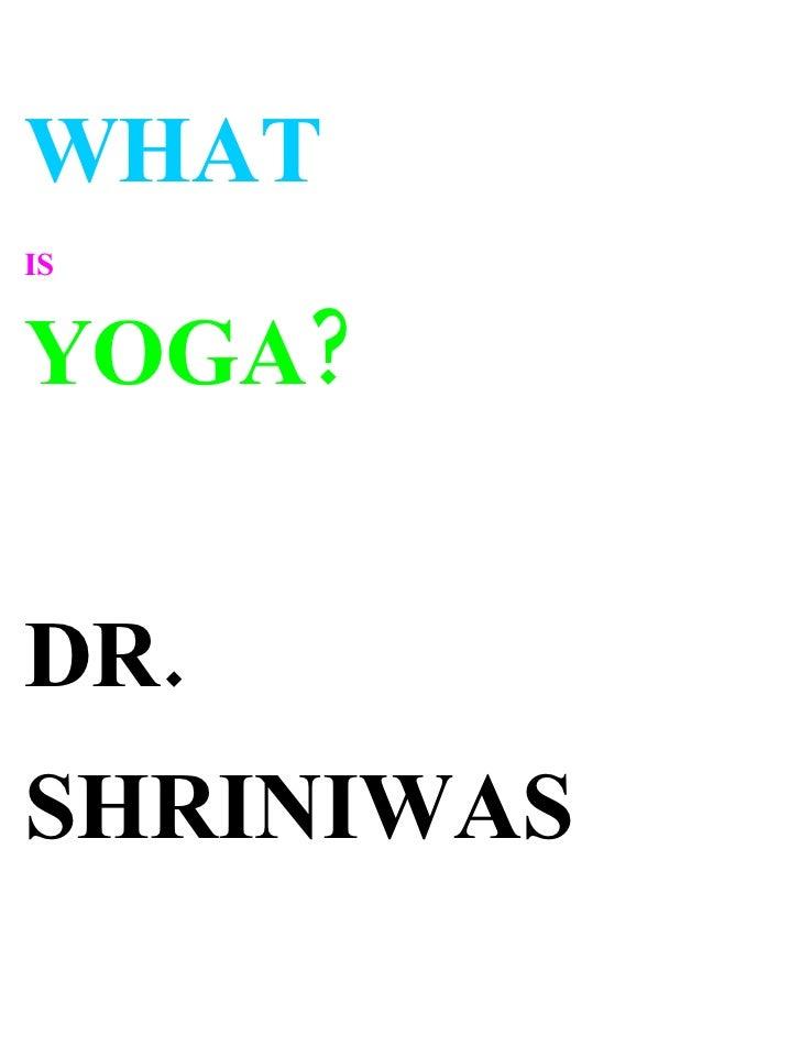 WHAT IS   YOGA?   DR. SHRINIWAS