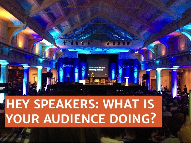 Hey speakers: what is your audience doing?