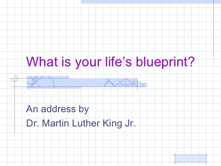 What is your life's blueprint?An address byDr. Martin Luther King Jr.