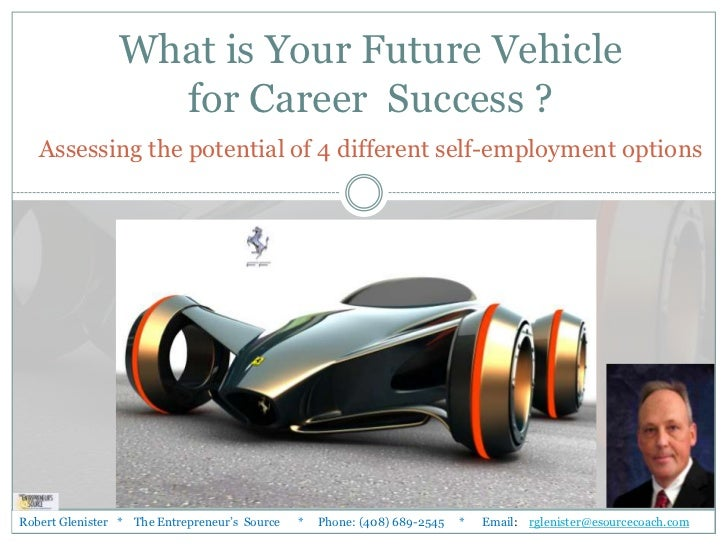 """What is Your Vehicle for Career  Success ?Assessing the potential of 4 different self-employment options<br />""""You can hav..."""