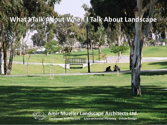 Amir Mueller Landscape Architects Ltd. Landscape Architecture Environmental Planning Urban Design What I Talk About When I...