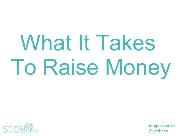 What it Takes To Raise Money