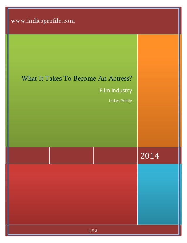 www.indiesprofile.com  What It Takes To Become An Actress? Film Industry Indies Profile  2014  USA