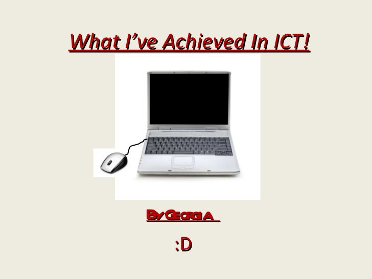 What I've achieved in ICT