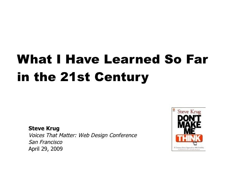 What I Have Learned So Far in the 21st Century Steve Krug Voices That Matter: Web Design Conference  San Francisco April 2...