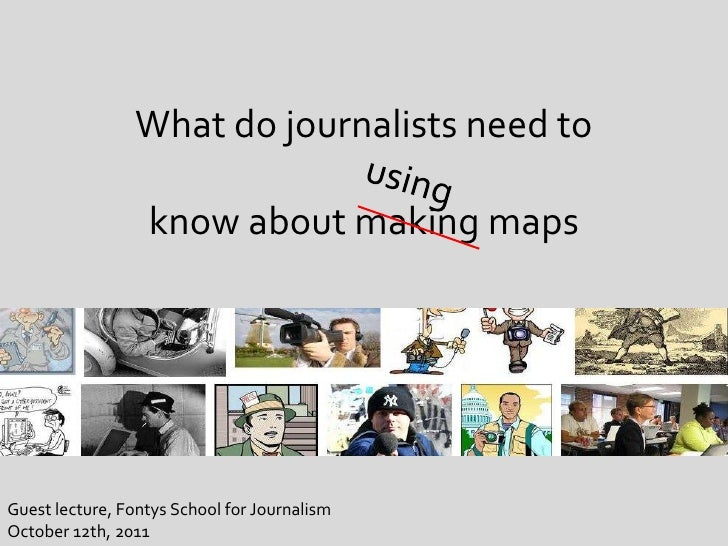 using<br />What do journalistsneed to knowaboutmakingmaps<br />Guestlecture, Fontys School forJournalism<br />October 12th...