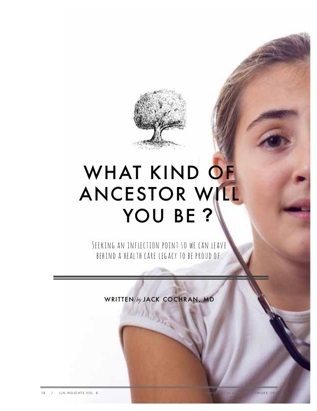 WHAT KIND OF ANCESTOR WILL YOU BE ? seeking an inflection point so we can leave behind a health care legacy to be proud of...