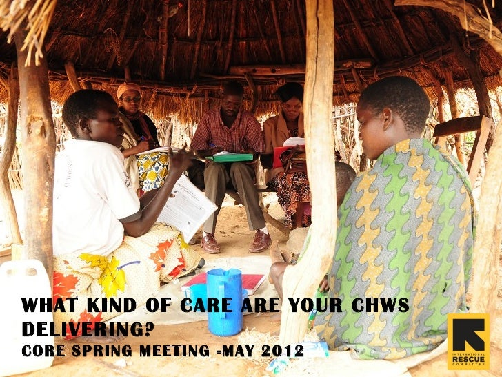 WHAT KIND OF CARE ARE YOUR CHWSDELIVERING?CORE SPRING MEETING -MAY 2012