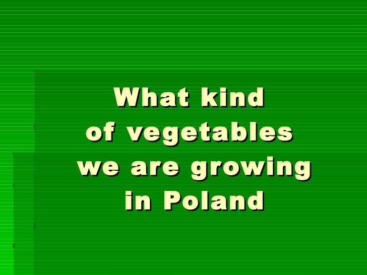 What kind  of vegetables  we are growing in Poland