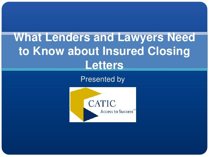 What Lenders and Lawyers Need to Know about Insured Closing            Letters           Presented by